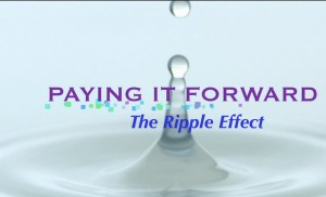 Paying it forward and the ripple effect